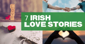 7 irish Love stories for Valentine Day